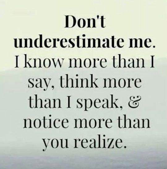 Don't underestimate me.