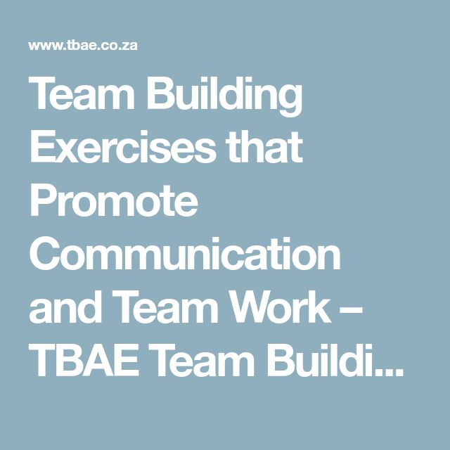 Team Building Exercises that Promote Communication and Team Work – TBAE Team Building Blog