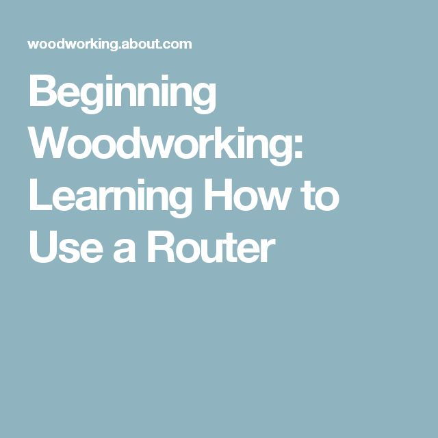 Beginning Woodworking: Learning How to Use a Router