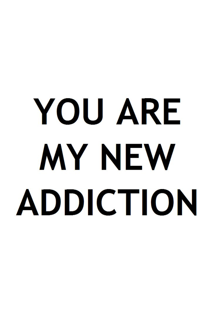 You are my new addiction Love Quote
