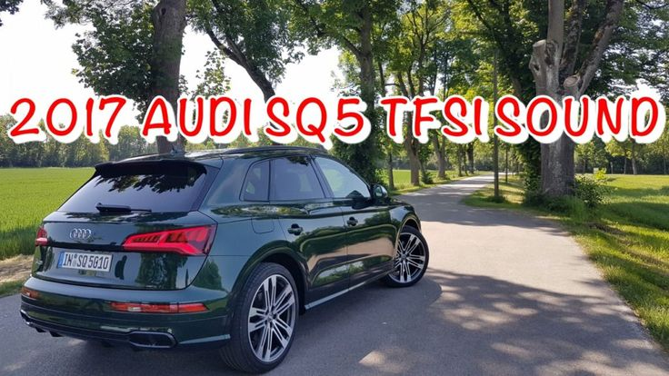 Video: 2017 Audi SQ5 TFSI Sound - http://hyyperlic.com/2017/05/video-2017-audi-sq5-tfsi-sound
