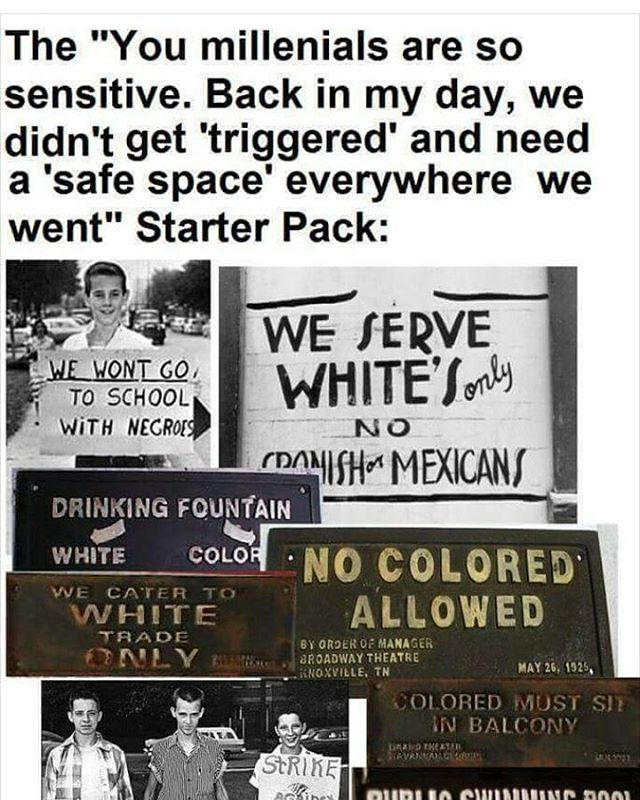 """Snowflakes and safe spaces. Back in the day you probably called it """"whites only"""""""