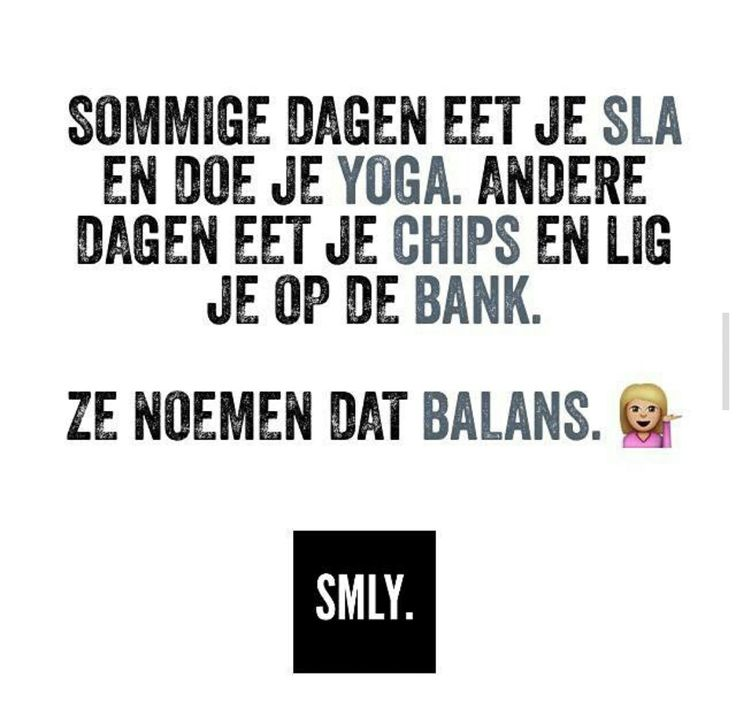 """""""Some days you eat lettuce and do yoga. Other days you eat chips and you lie on the couch. They call it balance ..."""""""