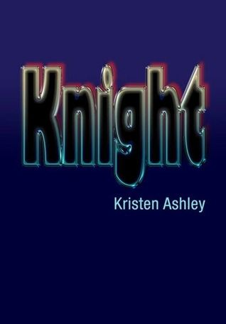 The Unfinished Hero series (Book #1 Knight) - Kristen Ashley