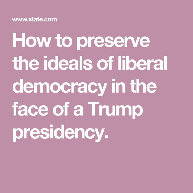 How to preserve the ideals of liberal democracy in the face of a Trump presidency.