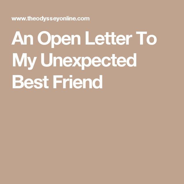 An Open Letter To My Unexpected Best Friend
