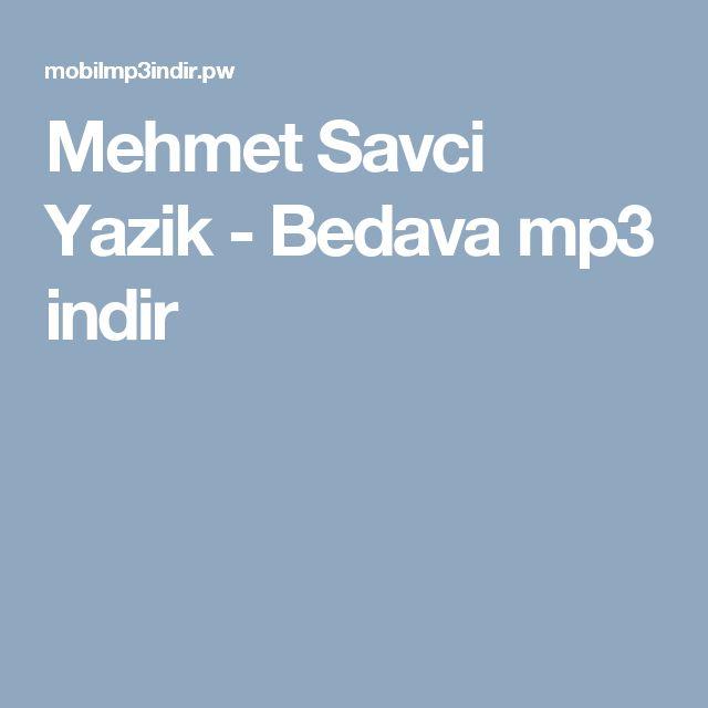 Mehmet Savci Yazik - Bedava mp3 indir
