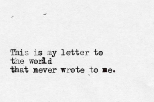this is my letter to the world that never wrote to me - by Emily Dickinson