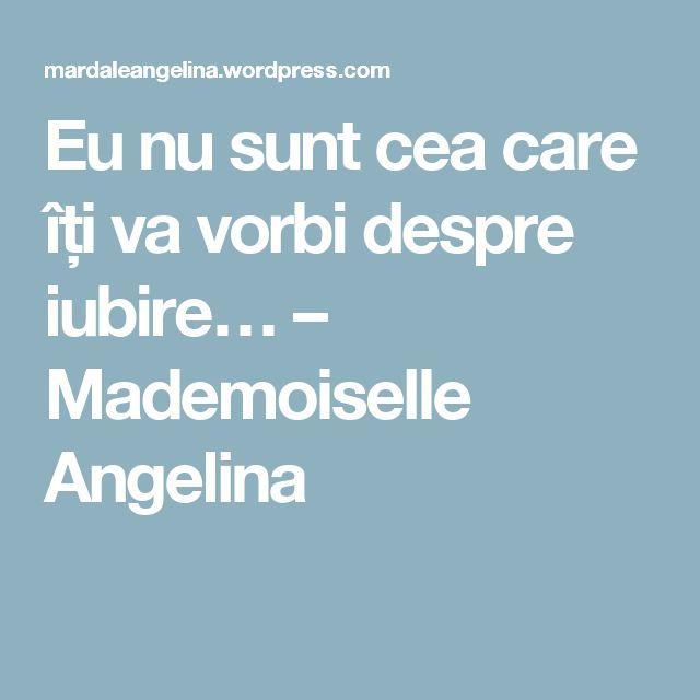 Eu nu sunt cea care îți va vorbi despre iubire… – Mademoiselle Angelina
