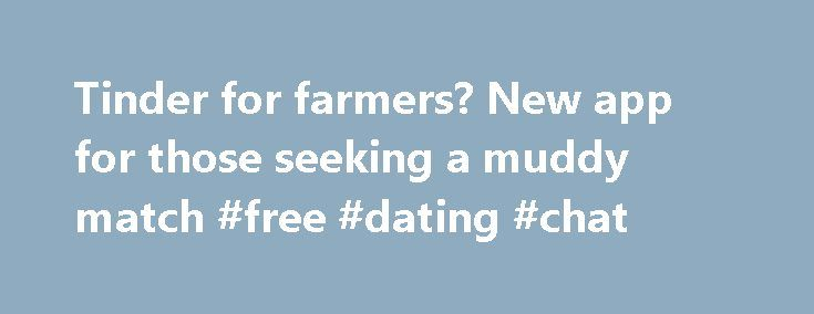 Tinder for farmers? New app for those seeking a muddy match #free #dating #chat http://dating.remmont.com/tinder-for-farmers-new-app-for-those-seeking-a-muddy-match-free-dating-chat/  #farming dating sites # Tinder for farmers? New app for those seeking a muddy match Determined to settle down with a rural type, Lindsay Lyon, who works in London and lives in Buckinghamshire, has joined rural dating site Muddy Matches … Continue reading →