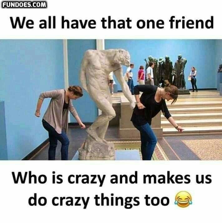 Good Times Crazy Friends Amazing Memories Friends Quotes Funny Friendship Quotes Funny Friendship Humor