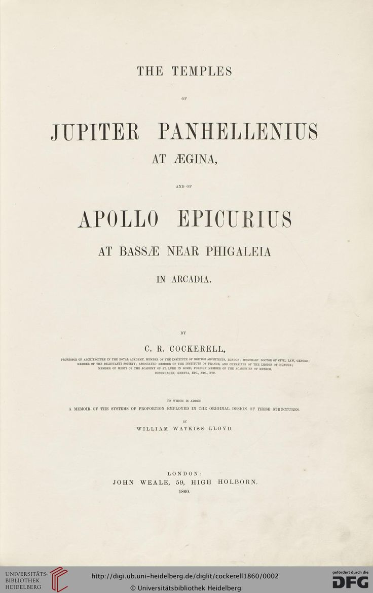 Cockerell, Charles Robert: The temples of Jupiter Panhellenius at Aegina and of Apollo Epicurius at Bassae near Phigaleia in Arcadia: to which is add a memoir of the systems of proportion employed in the original design of these structures (London, 1860)