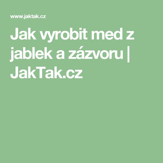 Jak vyrobit med z jablek a zázvoru | JakTak.cz