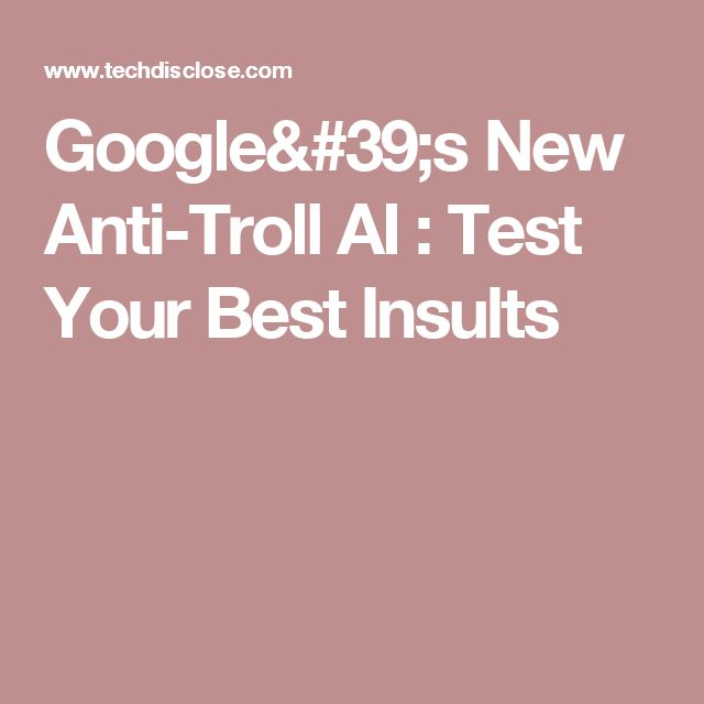 Google's New Anti-Troll AI : Test Your Best Insults