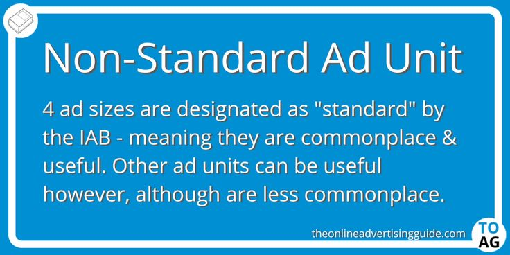 Apart from the three standard ad units, there are a few other legitimate and widely used non-standard ad units.