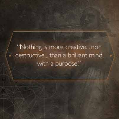"""Nothing is more creative... nor destructive... than a brilliant mind with a purpose."" ~""Inferno"" by Dan Brown."