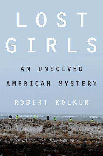 Amazon.com: Lost Girls: An Unsolved American Mystery eBook: Robert Kolker: Kindle Store