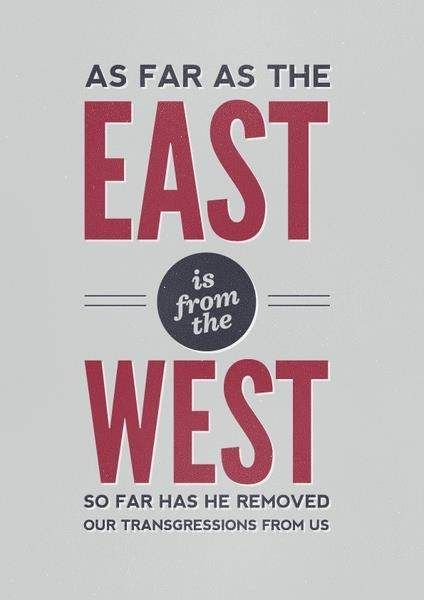 As far as the east is from the west, our sins are removed from God's memory. (Psalm 103:12 NIV)