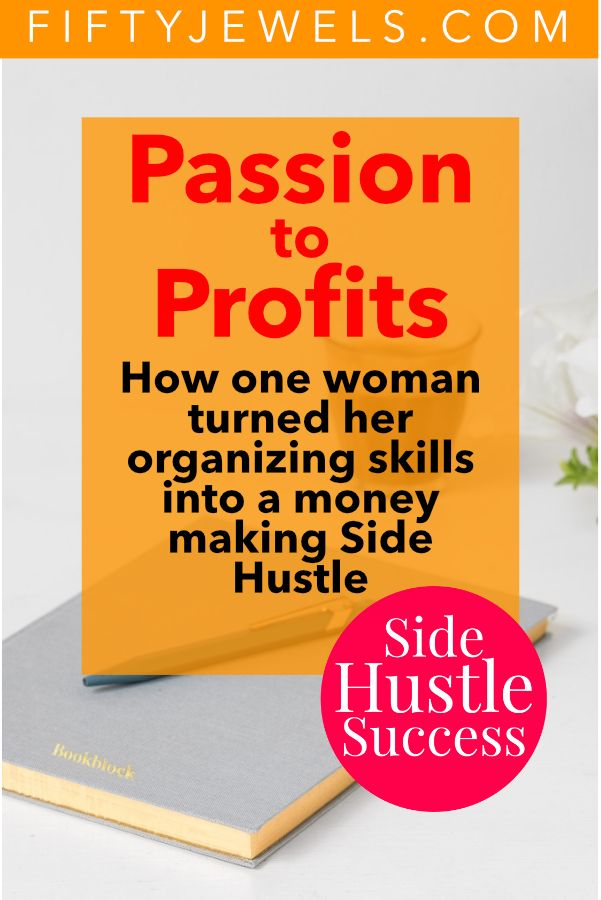 Organizing Side Hustle An Inspiring Story Of How One Woman Turned Her Corporate Skills Into Profit A Fun Easy Read