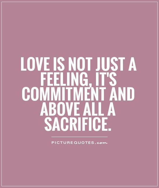 the sacrifices that come with relationship commitments 25 inspirational quotes on commitment  sacrifice, determination, commitment, toughness, heart, talent, guts  and family and relationship expert for the nfl.