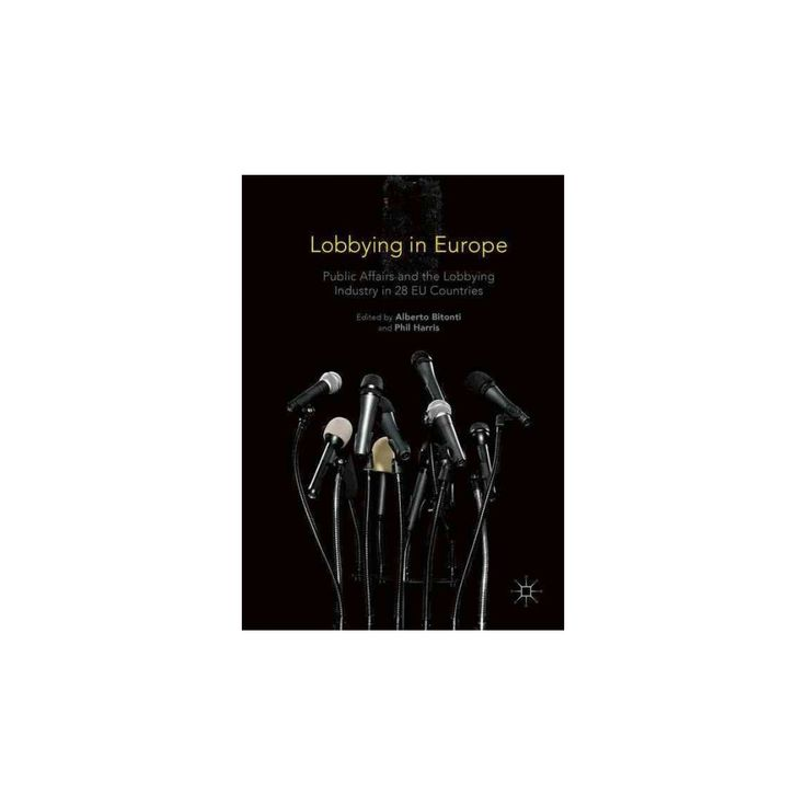 Lobbying in Europe : Public Affairs and the Lobbying Industry in 28 Eu Countries (Hardcover)