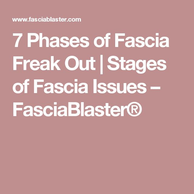 7 Phases of Fascia Freak Out | Stages of Fascia Issues – FasciaBlaster®