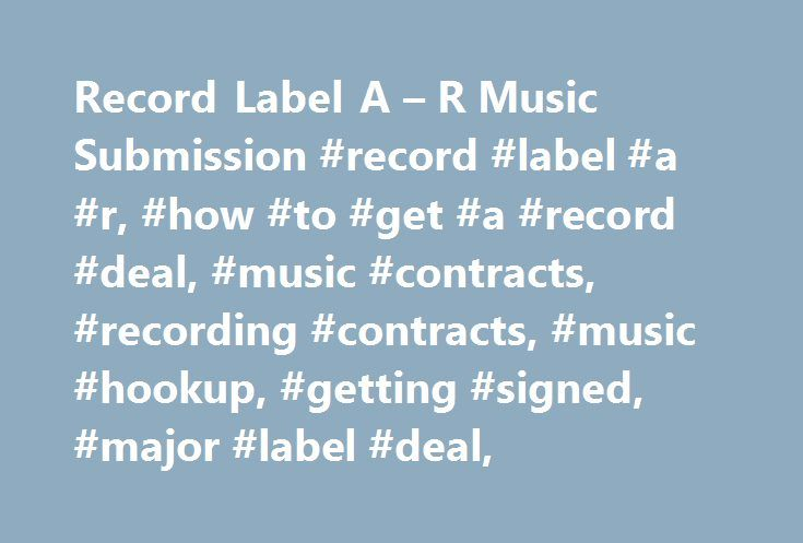 Record Label A – R Music Submission #record #label #a #r, #how #to #get #a #record #deal, #music #contracts, #recording #contracts, #music #hookup, #getting #signed, #major #label #deal, http://pennsylvania.remmont.com/record-label-a-r-music-submission-record-label-a-r-how-to-get-a-record-deal-music-contracts-recording-contracts-music-hookup-getting-signed-major-label-deal/  # Get Your Music Heard By Record Label A R ! WHAT IS AN A R LIVE HOOKUP AND HOW DOES IT WORK? The A R LIVE HOOKUP is…