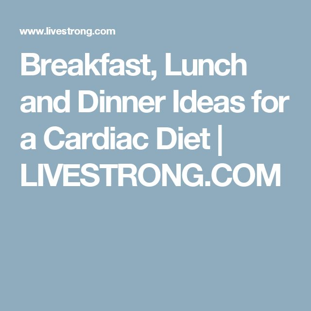 Breakfast, Lunch and Dinner Ideas for a Cardiac Diet | LIVESTRONG.COM