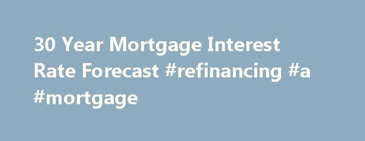 30 Year Mortgage Interest Rate Forecast #refinancing #a #mortgage http://mortgage.nef2.com/30-year-mortgage-interest-rate-forecast-refinancing-a-mortgage/  #mortgage rate forecast # Market Commentary 19271April, 2015 Data: 12 MONTH FORECASTThe 12 month forecast for the 30 Year Mortgage Interest Rate is in the table at the top of this page. Forecast-Chart.com is forecasting that 30 Year Mortgage Interest Rates will be roughly 3.71% in one year. The table shows a HDTFA of 0.40%  Read More