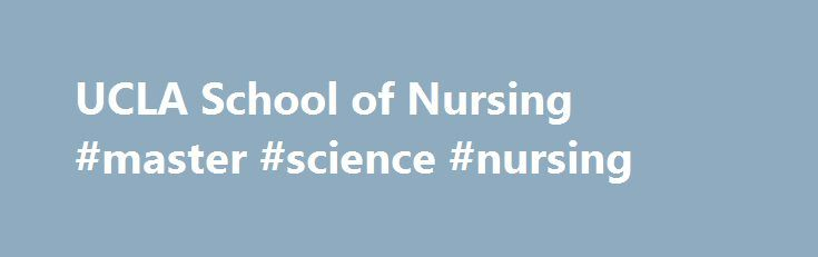 UCLA School of Nursing #master #science #nursing http://missouri.nef2.com/ucla-school-of-nursing-master-science-nursing/  # Bachelor of Science Program Description The UCLA School of Nursing Prelicensure program for undergraduate study leading to the Bachelor of Science (B.S.) degree in Nursing began in Fall of 2006. The B.S. Prelicensure program is designed to prepare students for a career in nursing. This is a four-year program beginning in the freshman year. This program focuses on…