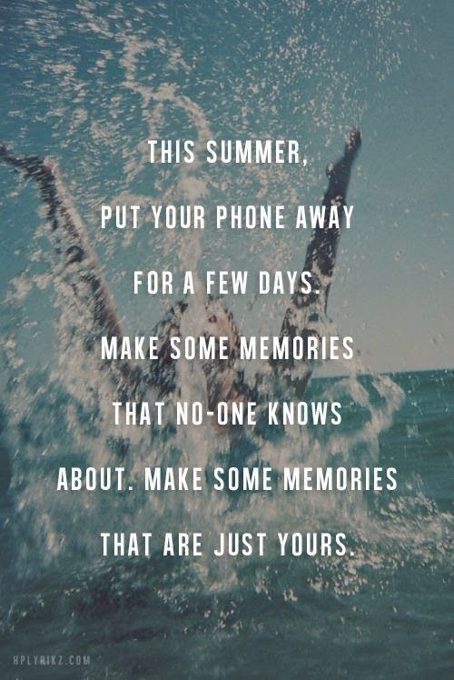 make memories. Let the phone stay uncharged for a few days and see the fun you are having without it!