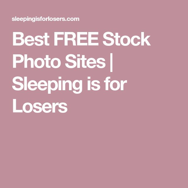 Best FREE Stock Photo Sites | Sleeping is for Losers