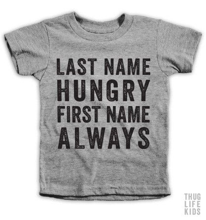 Last name hungry, First name always! White Shirts are 100% Cotton. Heather Grey Shirts are 90% Cotton, 10% Polyester. All Shirts are printed in the USA.