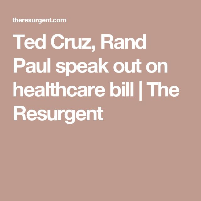Ted Cruz, Rand Paul speak out on healthcare bill | The Resurgent