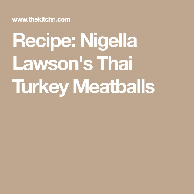 Recipe: Nigella Lawson's Thai Turkey Meatballs