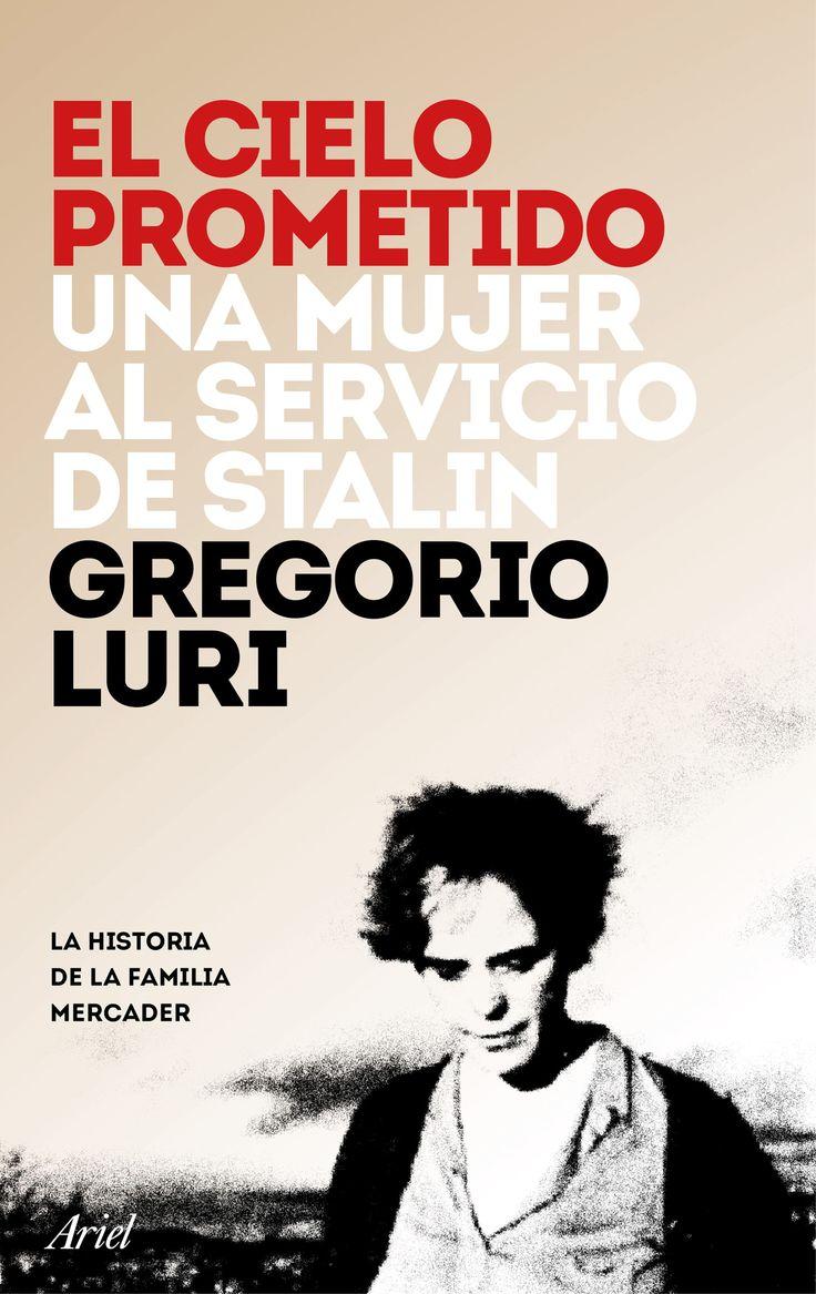 El cielo prometido : una mujer al servicio de Stalin / Gregorio Luri.-- Barcelona : Ariel, 2016.