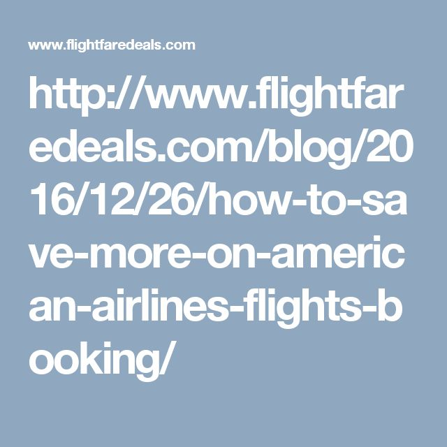 http://www.flightfaredeals.com/blog/2016/12/26/how-to-save-more-on-american-airlines-flights-booking/