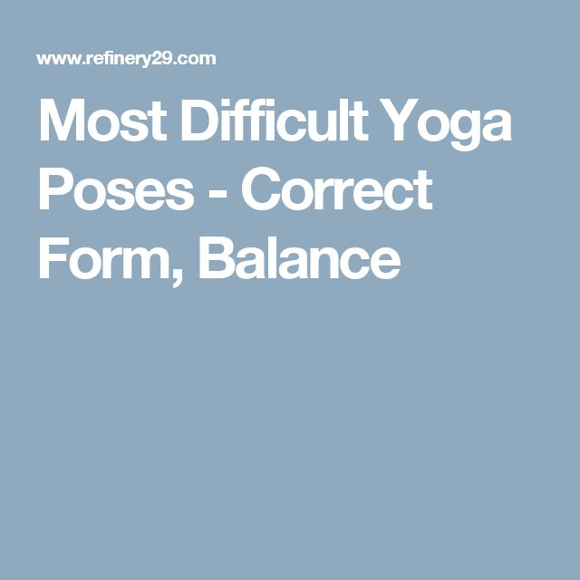 Most Difficult Yoga Poses - Correct Form, Balance