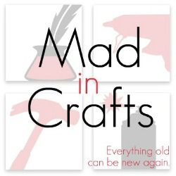 Mad in Crafts - Everything Old Can Be New Again.