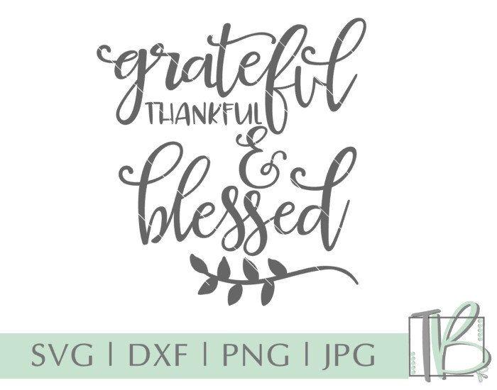 Grateful Thankful And Blessed Svg Grateful Svg Thankful Svg Etsy Thankful And Blessed Thankful Grateful Thankful Blessed