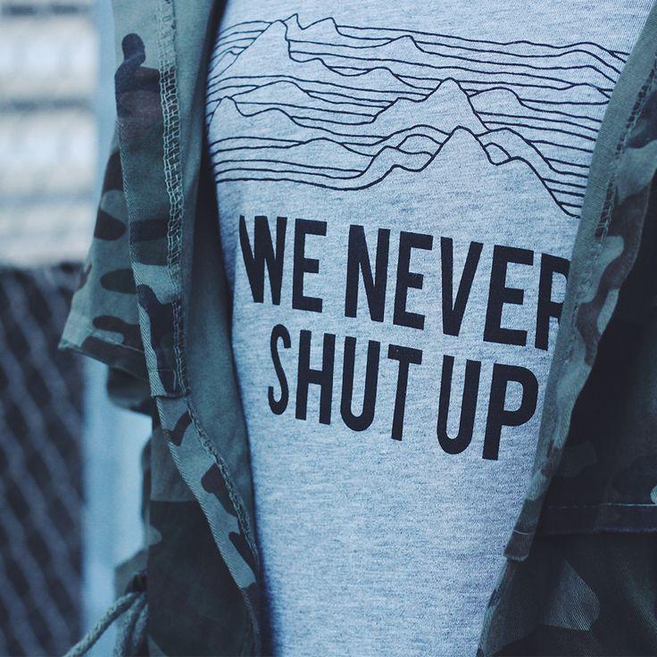 We never shut up!