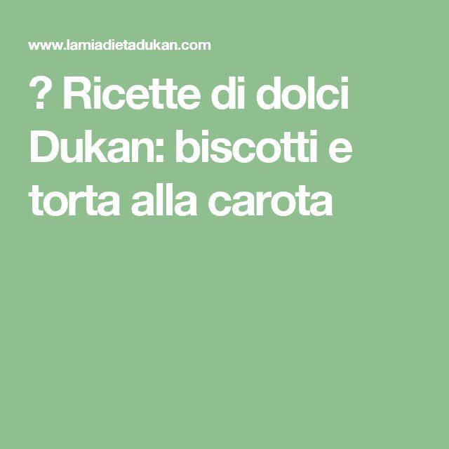 → Ricette di dolci Dukan: biscotti e torta alla carota