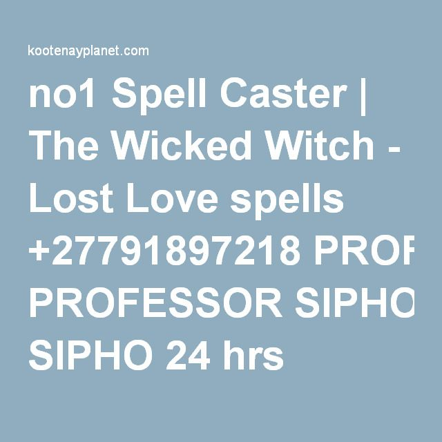 no1 Spell Caster | The Wicked Witch - Lost Love spells +27791897218 PROFESSOR SIPHO 24 hrs results | Kootenay Planet