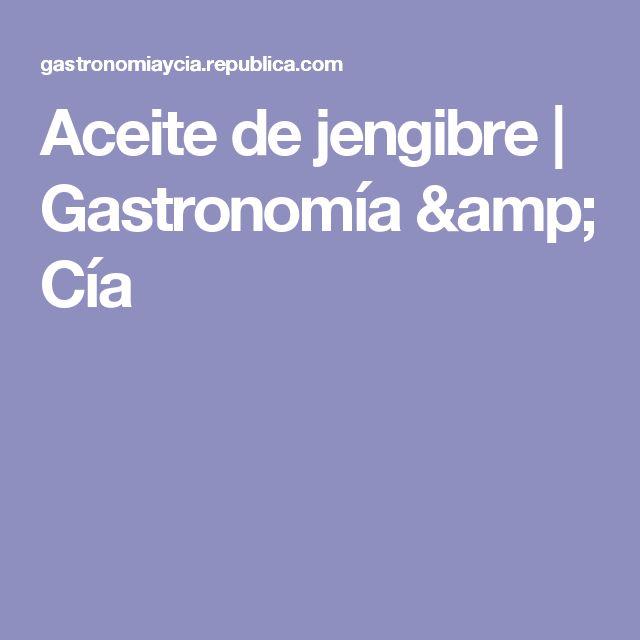 Aceite de jengibre  | Gastronomía & Cía