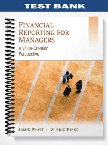 Test Bank Financial Reporting Managers A Value Creation Perspective 1st Edition Pratt  at https://fratstock.eu/Test-Bank-Financial-Reporting-Managers-A-Value-Creation-Perspective-1st-Edition-Pratt