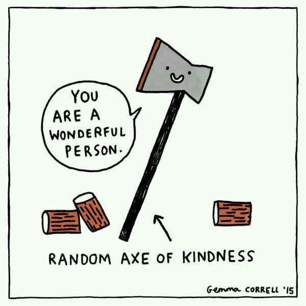 Random axe of kindness.