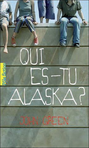 """Qui es-tu Alaska ? - John Green Du même auteur que """"Nos étoiles contraires"""""""