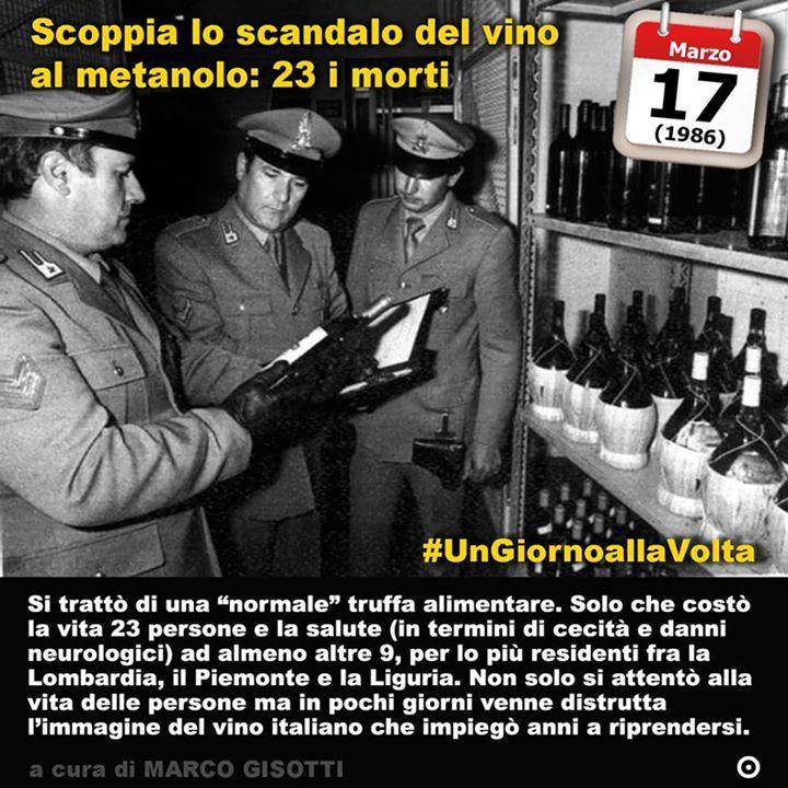 17 marzo 1986: scoppia lo scandalo del vino al metanolo che ha ucciso 23 persone  Immaginate un buon bicchiere di vino. Buon sapore ottima gradazione alcolica. Poi dopo un po perdita di coscienza fino al coma disturbi visivi fino alla cecità acidosi metabolica morte. E tutto perché qualche produttore disonesto di vino pensa che aggiungendo del metanolo cioè alcol metilico si può risparmiare. Si tratta di una normale truffa alimentare. Solo che costa la vita 23 persone e la salute (cecità e…