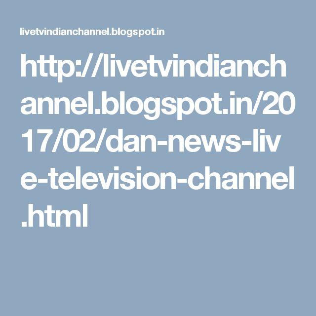 http://livetvindianchannel.blogspot.in/2017/02/dan-news-live-television-channel.html