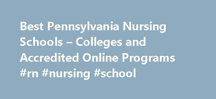 Best Pennsylvania Nursing Schools – Colleges and Accredited Online Programs #rn #nursing #school http://tennessee.nef2.com/best-pennsylvania-nursing-schools-colleges-and-accredited-online-programs-rn-nursing-school/  # Latest Why Get a Doctorate of Nursing DNP Degree? Nursing NCLEX Q-Bank by UWorld Nurse Practitioner Vs. Physician Assistant LPN LVN Nursing Requirements 25 Reasons Why To Get a Masters in Nursing 160+ Most Popular Nursing Job Career Titles The Future of Nursing: Focus on…